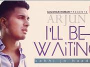 I'll Be Waiting Kabhi Jo Baadal Barse Arjun