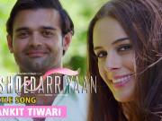 Ishqedarriyaan Full Video _ Ankit Tiwari _ Mahaakshay, Evelyn Sharma & Mohit Dutta
