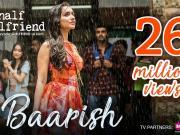 Baarish - Half Girlfriend - Arjun K & Shraddha K - Ash King & Shashaa Tirupati - Tanishk Bagchi