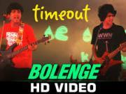 Bolenge - Time Out - Amit Mishra - Chirag Malhotra, Pranay Pachauri -2015