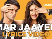 Mar Jaayen Lyrics Full Video - Loveshhuda _ Bollywood Song 2015 _ Girish, Navneet _ Atif, Mithoon