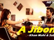 A Jibone (2014) - Ft. Khan Mahi & Subrina - 720p  Full HD