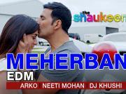 Meherbani EDM - The Shaukeens - Arko, Neeti Mohan - DJ Khushi