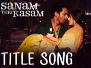 Sanam Teri Kasam Title Song _ Harshvardhan, Mawra _ Himesh Reshammiya, Ankit Tiwari
