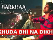 Khuda Bhi Na Dikhe [Full] - Barkhaa (2015) - 1080p