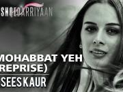 Mohabbat Yeh (Reprise)_ Full Video _ Asees Kaur _ Ishqedarriyaan _ Mahaakshay & Evelyn Sharma