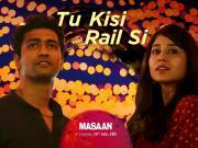 Tu Kisi Rail Si - Masaan [2015] Vicky & Shweta  720p HD