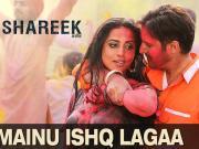 Mainu Ishq Lagaa - Shareek - Jimmy Sheirgill, Mahie Gill - 2015