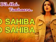 O Sahiba O Sahiba - Dil Hai Tumhaara